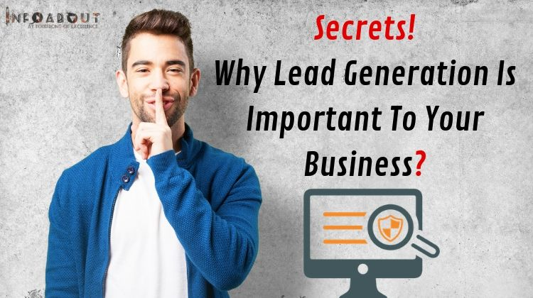 {Secrets} Why Lead Generation Is So Important In Business?