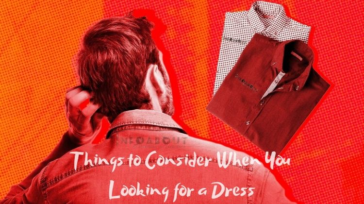 Things to Consider When You Looking For a Dress