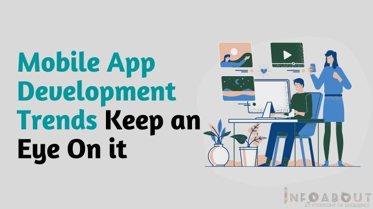 Mobile App Development Trends Keep an Eye On it